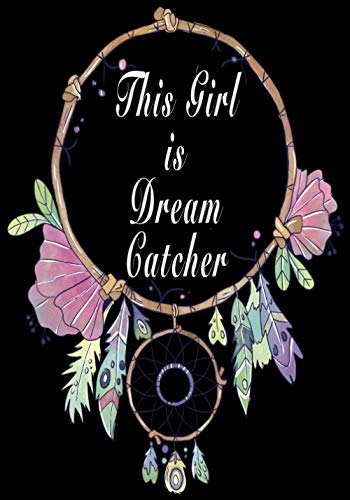 """This Girl Is Dream Catcher: Dream Catcher Sketchbook For Girls Gift for Her Notebook/Journal for sketching Drawing Teens gift 7"""" X 10""""/120 pages Soft"""