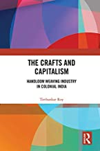 The Crafts and Capitalism: Handloom Weaving Industry in Colonial India