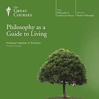 Philosophy as a Guide to Living                   By:                                                                                                                                 Stephen A. Erickson,                                                                                        The Great Courses                               Narrated by:                                                                                                                                 Stephen A. Erickson                      Length: 12 hrs and 22 mins     24 ratings     Overall 4.6