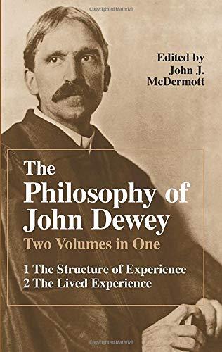 The Philosophy of John Dewey: Volume 1. the Structure of Experience. Volume 2: The Lived Experience: v. 1 & 2 in 1v