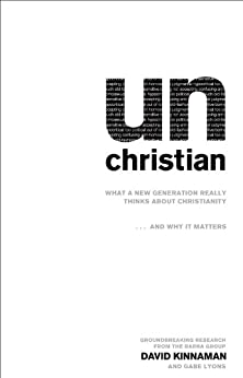 unChristian: What a New Generation Really Thinks about Christianity…and Why It Matters by [David Kinnaman, Gabe Lyons, George Barna]