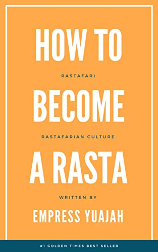 How to Become a Rasta: Rastafari, Rasta Beliefs & Rastafarian Culture (Rastafarianism for Beginners) (English Edition)