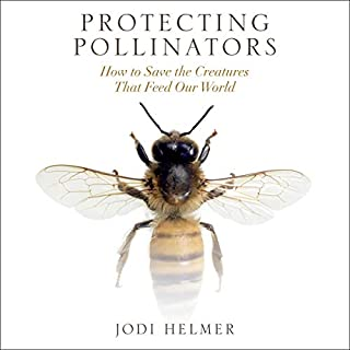 Protecting Pollinators     How to Save the Creatures That Feed Our World              By:                                                                                                                                 Jodi Helmer                               Narrated by:                                                                                                                                 Laura Jennings                      Length: 6 hrs and 15 mins     Not rated yet     Overall 0.0