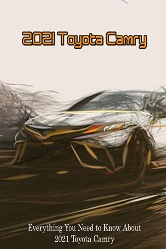 2021 Toyota Camry: Everything You Need to Know About 2021 Toyota Camry: How Well Do You Know About 2021 Toyota Camry?
