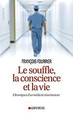 Le Souffle, la conscience et la vie - Chroniques d'un médecin réanimateur de François Fourrier