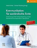 Kommunikation fuer auslaendische Aerzte: Vorbereitung auf die Fachsprachpruefung und den Patientenkommunikationstest in Deutschland. Mit Zugang zum Elsevier Portal