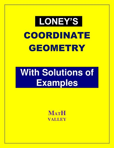 Loney's Coordinate Geometry with Solutions of Examples (English Edition)