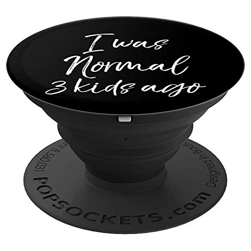Best Mom Quote Phone Case Mom Gift I was Normal 3 Kids Ago PopSockets Grip and Stand for Phones and Tablets