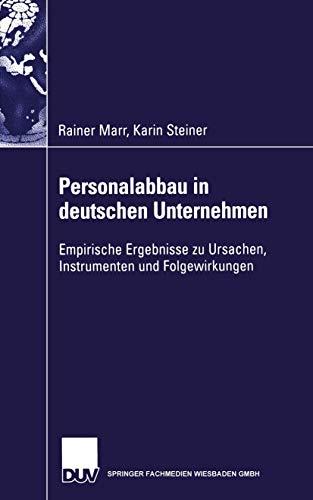 Personalabbau in deutschen Unternehmen: Empirische Ergebnisse zu Ursachen, Instrumenten und Folgewirkungen (Gabler Edition Wissenschaft)