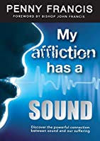 My Affliction Has a Sound: Discover the powerful connection between sound and our suffering