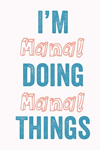I'M Manal Doing Manal Things: Notebook Gift, Manal name gifts, Manal Girl, Personalized Journal Gift for Manal, Gift Idea for Manal, 120 Pages