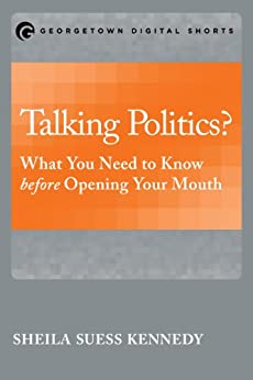 Talking Politics?: What You Need to Know before Opening Your Mouth (Georgetown Shorts) by [Sheila Suess Kennedy]