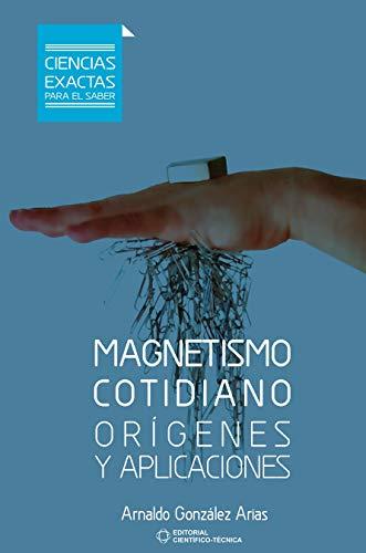 Magnetismo cotidiano. Orígenes y aplicaciones (Spanish Edition)