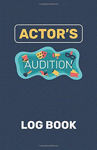 Actor\'s Audition Log book: Acting & Auditioning Log Book Director Casting For Broadway & Musicals Or Theater Performance Entertainment Industry / ... Preparation List For Castings and Interviews