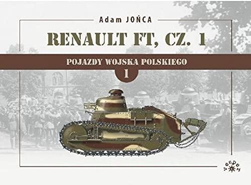 Renault FT Część 1. Pojazdy Wojska Polskiego. Tom 1