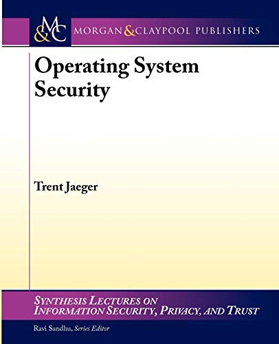 Compare Textbook Prices for Operating System Security Synthesis Lectures on Information Security, Privacy, and Trust 1 Edition ISBN 9781598292121 by Jaeger, Trent