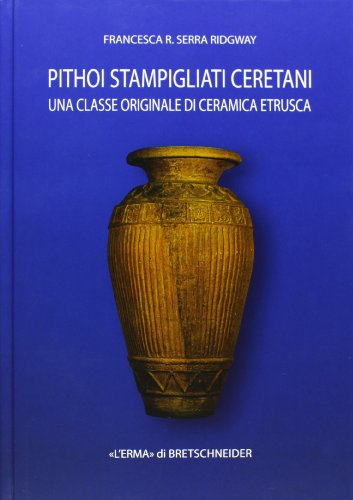 Pithoi stampigliati ceretani: Una classe originale di ceramica etrusca (Studia Archaeologica) (Italian Edition)
