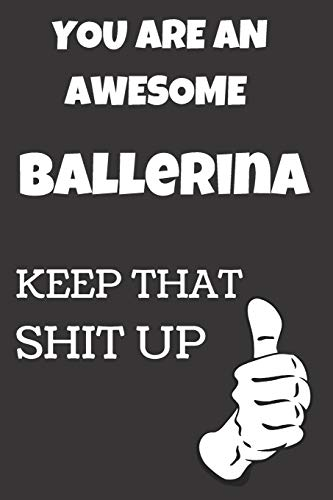 You Are An Awesome Ballerina: Notebook/Journal for Ballerinas to Writing (6x9 Inch. 15.24x22.86 cm.) Journal Lined Paper 120 Blank Pages (WHITE&BLACK Pattern)