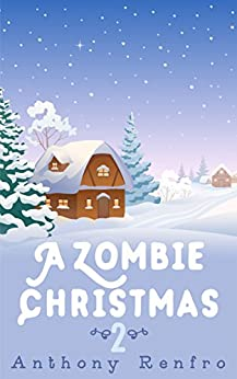 A Zombie Christmas 2: The Mike Beem Chronicles Volume Two by [Anthony Renfro]