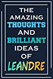 The Amazing Thoughts And Brilliant Ideas Of Leandre: Blank Lined Notebook | Personalized Name Gifts