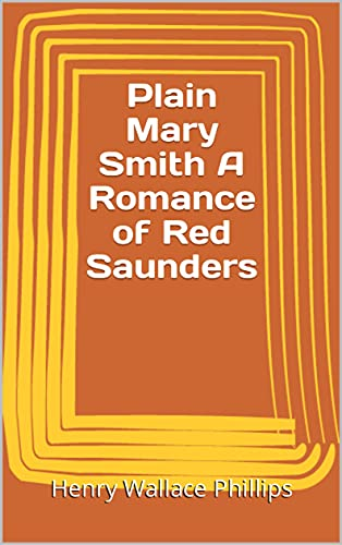 Plain Mary Smith A Romance of Red Saunders (English Edition)
