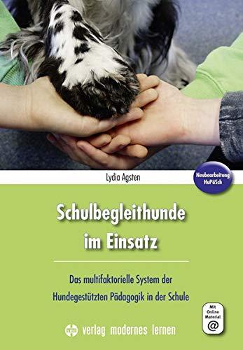 Schulbegleithunde im Einsatz: Das multifaktorielle System der Hundegestützten Pädagogik in der Schule