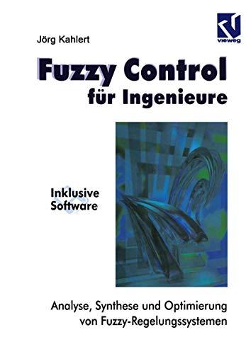 Fuzzy Control für Ingenieure: Analyse, Synthese und Optimierung von Fuzzy-Regelungssystemen