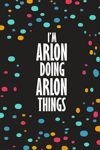 I'm Arlon Doing Arlon Things: Funny Lined Journal Notebook, College Ruled Lined Paper, Gifts for ARLON :for boys and men, Matte cover