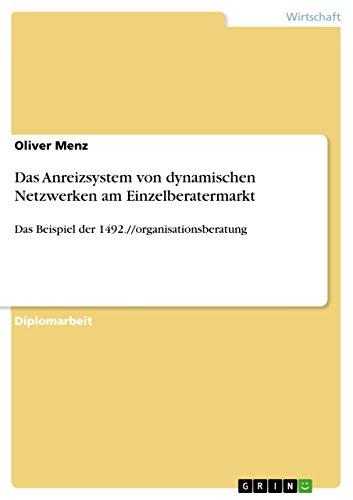 Das Anreizsystem von dynamischen Netzwerken am Einzelberatermarkt: Das Beispiel der 1492.//organisationsberatung
