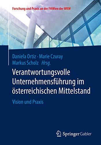 Verantwortungsvolle Unternehmensführung im österreichischen Mittelstand: Vision und Praxis (Forschung und Praxis an der FHWien der WKW)