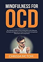 Mindfulness for OCD: The Ultimate Guide to Overcoming OCD, Learn Effective Methods and Approach on How to Overcome Unexplained Obsessions and Compulsions