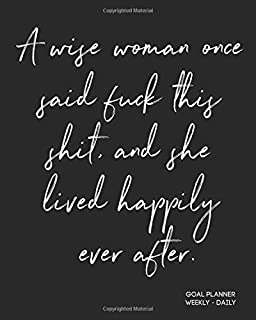 A Wise Woman Once Said Fuck This Shit And She Lived Happily Ever After: Funny Quote - Personal Goals And Habit Tracker For Coworker Friend (Colleague/ ... & Farewell Gift For Women Starting Over