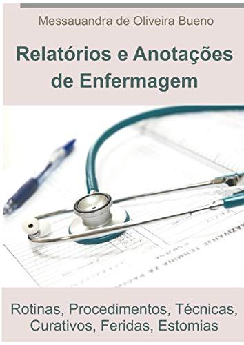Guia Prático de Relatórios de Enfermagem: Rotinas, Procedimentos, Técnicas, Curativos, Feridas, Estomias