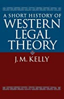 A Short History of Western Legal Theory by J. M. Kelly(1992-05-14)