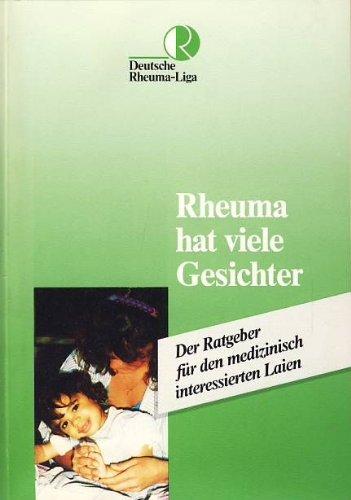 Rheuma hat viele Gesichter. Der Ratgeber für den medizinisch interessierten Laien.