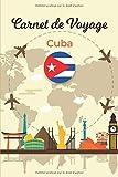 Carnet de Voyage Cuba: Journal de bord pour planifier vos trajets | Gardez de superbes souvenirs | Checklist pour ne rien oublier | 100 Pages préremplis | Espaces pour vos Photos