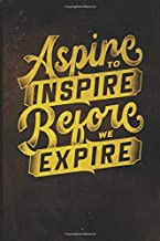 Aspire To Inspire Before We Expire: Blank Lined Journal with Soft Matte Cover