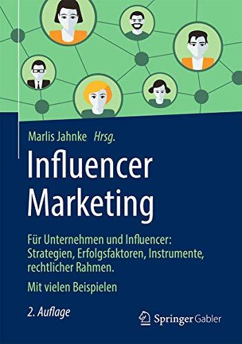 Influencer Marketing: Für Influencer Und Unternehmen: Strategien, Erfolgsfaktoren, Instrumente, Rechtlicher Rahmen. Mit Vielen Beispielen: Für ... rechtlicher Rahmen. Mit vielen Beispielen