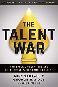 The Talent War: How Special Operations and Great Organizations Win on Talent by [Mike Sarraille, George Randle, Josh Cotton]