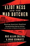 Image of Eliot Ness and the Mad Butcher: Hunting America's Deadliest Unidentified Serial Killer at the Dawn of Modern Criminology