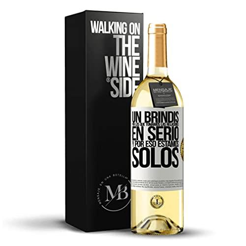 «Un brindis por los que tomamos las relaciones en serio y por eso estamos solos» Mensaje en una Botella. Vino Blanco Premium Verdejo Joven. Etiqueta Blanca PERSONALIZABLE.