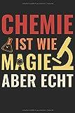 Chemie Ist Wie Magie Aber Echt: Notizbuch für Chemiker und Chemiestudenten für Notizen in der Schule, Universität, Fachhochschule [Punktkariert]