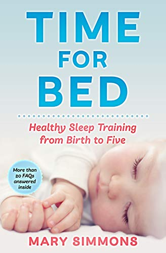 Time For Bed: Healthy Sleep Training from Birth to Five (Happy and healthy child Book 4)