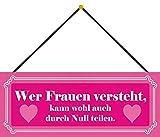 Wer Frauen versteht, kann wohl auch durch Null teilen Blechschild Metallschild Schild Metal Tin Sign gewölbt lackiert 10 x 27 cm mit Kordel