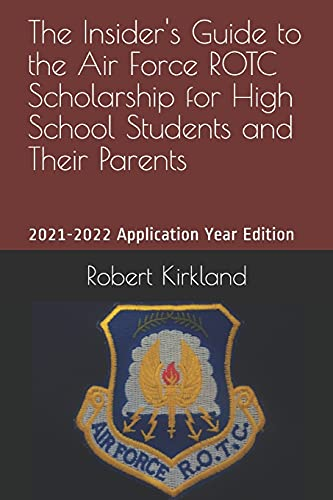The Insider's Guide to the Air Force ROTC Scholarship for High School Students and Their Parents