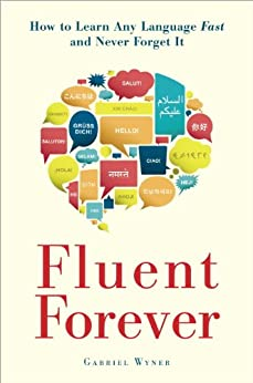 Fluent Forever: How to Learn Any Language Fast and Never Forget It (English Edition) por [Gabriel Wyner]