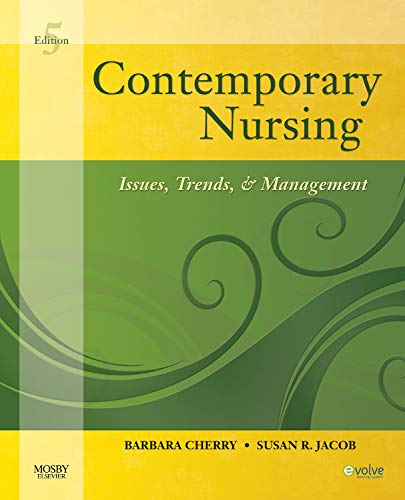 Contemporary Nursing: Issues, Trends, & Management, 5th...