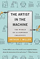 The Artist in the Machine: The World of AI-Powered Creativity (The MIT Press)