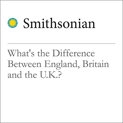 What's the Difference Between England, Britain and the U.K.? audiobook cover art