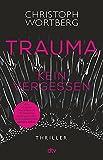 Trauma - Kein Vergessen von Christoph Wortberg